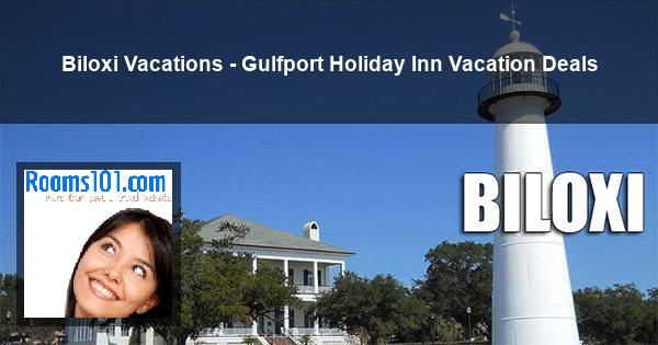 Biloxi Vacations - Gulfport Holiday Inn Vacation Deals
