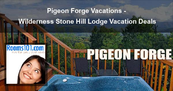 Pigeon Forge Vacations - Wilderness Stone Hill Lodge Vacation Deals
