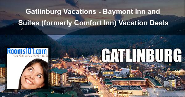 Gatlinburg Vacations - Baymont Inn and Suites (formerly Comfort Inn) Vacation Deals