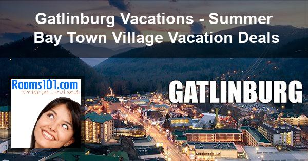 Gatlinburg Vacations - Summer Bay Town Village Vacation Deals