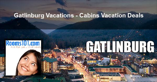 Gatlinburg Vacations - Cabins Vacation Deals