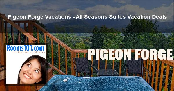 Pigeon Forge Vacations - All Seasons Suites Vacation Deals