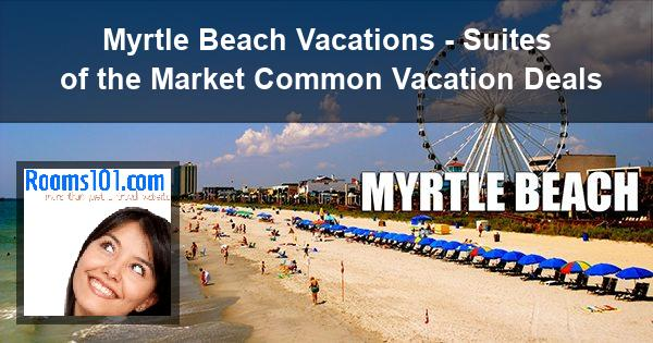 Myrtle Beach Vacations - Suites of the Market Common Vacation Deals
