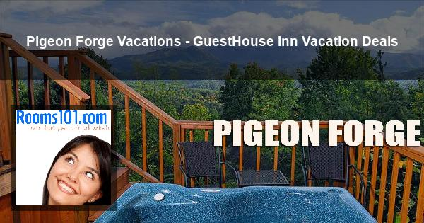 Pigeon Forge Vacations - GuestHouse Inn Vacation Deals