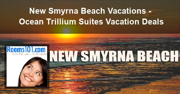 New Smyrna Beach Vacations - Ocean Trillium Suites Vacation Deals