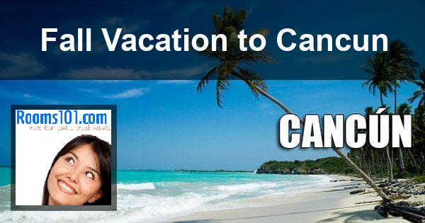 Fall Vacation to Cancun