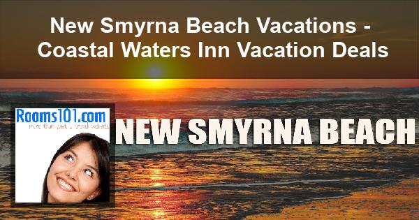 New Smyrna Beach Vacations - Coastal Waters Inn Vacation Deals
