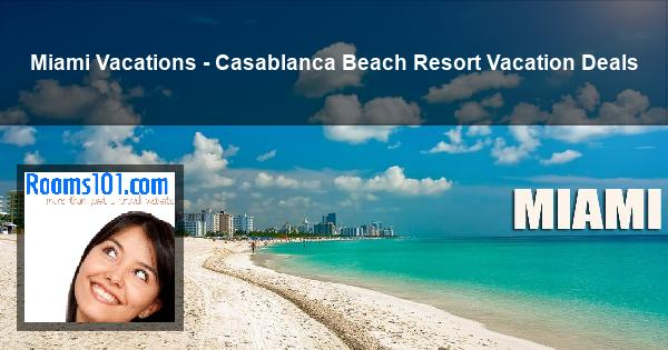 Miami Vacations - Casablanca Beach Resort Vacation Deals