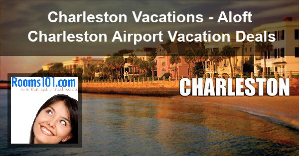 Charleston Vacations - Aloft Charleston Airport Vacation Deals
