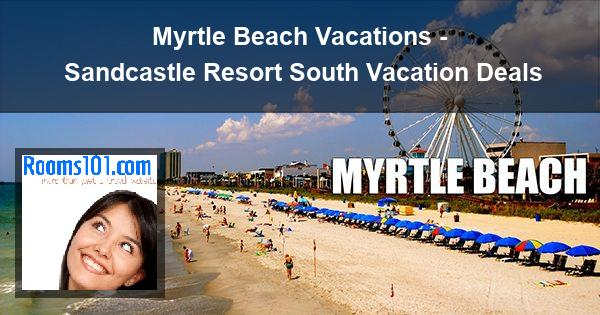 Myrtle Beach Vacations - Sandcastle Resort South Vacation Deals