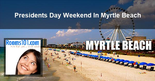 Presidents Day Weekend In Myrtle Beach