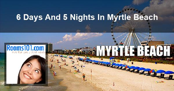 6 Days And 5 Nights In Myrtle Beach