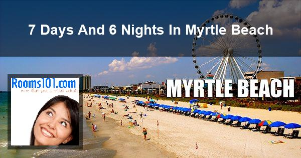 7 Days And 6 Nights In Myrtle Beach
