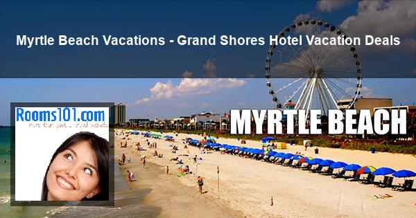 Myrtle Beach Vacations - Grand Shores Hotel Vacation Deals