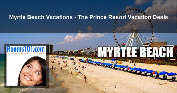 Myrtle Beach Vacations - The Prince Resort Vacation Deals