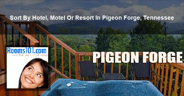 Sort By Hotel, Motel Or Resort In Pigeon Forge, Tennessee