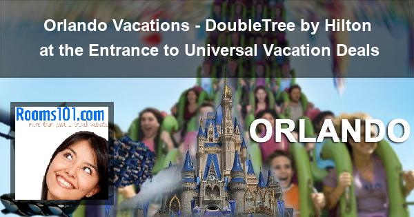 Orlando Vacations - DoubleTree by Hilton at the Entrance to Universal Vacation Deals