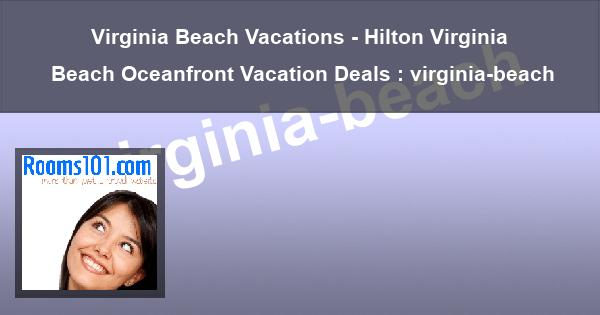 Virginia Beach Vacations - Hilton Virginia Beach Oceanfront Vacation Deals