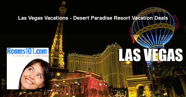 Las Vegas Vacations - Desert Paradise Resort Vacation Deals