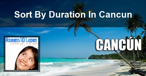 Sort By Duration In Cancun