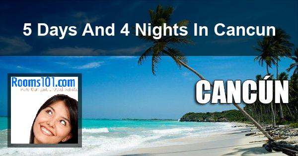 5 Days And 4 Nights In Cancun