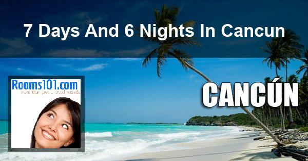 7 Days And 6 Nights In Cancun
