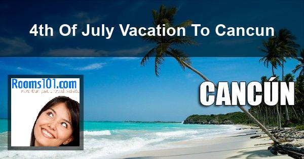 4th Of July Vacation To Cancun