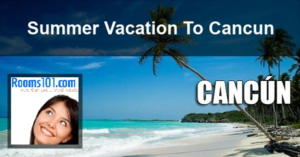 Summer Vacation To Cancun