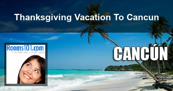Thanksgiving Vacation To Cancun