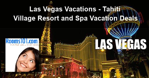 Las Vegas Vacations - Tahiti Village Resort and Spa Vacation Deals