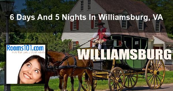 6 Days And 5 Nights In Williamsburg, VA