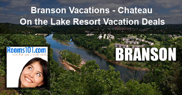 Branson Vacations - Chateau On the Lake Resort Vacation Deals