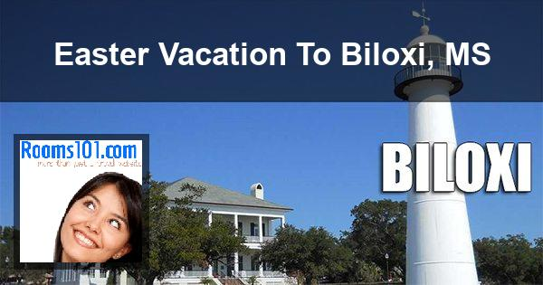 Easter Vacation To Biloxi, MS