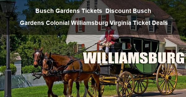 Discount Bush Gardens Williamsburg Virginia Ticket Deals Busch