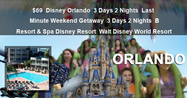 $69 |  Disney Orlando | 3 Days 2 Nights | Last Minute Weekend Getaway | 3 Days 2 Nights | Royal Plaza Disney Resort | Walt Disney World Resort