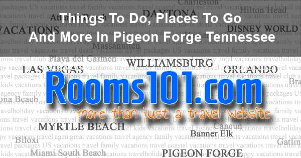 Things To Do, Places To Go And More In Pigeon Forge Tennessee