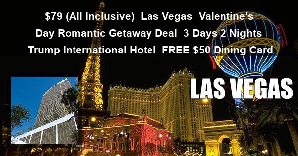 $79 ( All Inclusive ) | Las Vegas | Valentine's Day Romantic Getaway Deal | 3 Days 2 Nights | Trump International Hotel | FREE $50 Dining Card