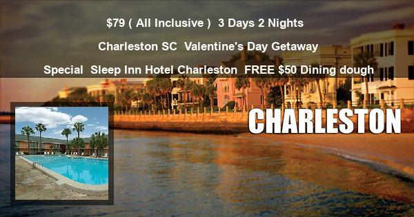 $79 ( All Inclusive ) | 3 Days 2 Nights | Charleston SC | Valentine's Day Getaway Special | Sleep Inn Hotel Charleston | FREE $50 Dining dough