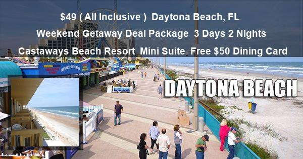 $49 ( All Inclusive ) | Daytona Beach, FL | Weekend Getaway Deal Package | 3 Days 2 Nights | Castaways Beach Resort | Mini Suite | Free $50 Dining Card