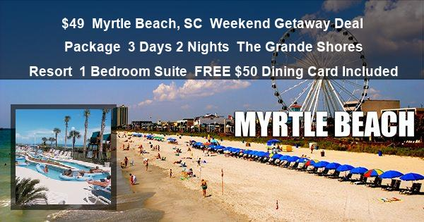 $49 | Myrtle Beach, SC | Weekend Getaway Deal Package | 3 Days 2 Nights | The Grande Shores Resort | 1 Bedroom Suite | FREE $50 Dining Card Included