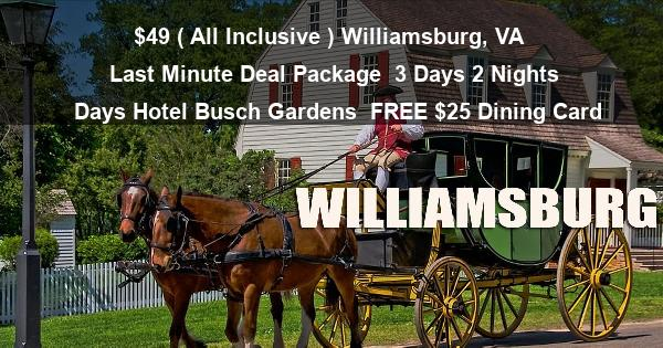 $49 ( All Inclusive ) Williamsburg, VA | Last Minute Deal Package | 3 Days 2 Nights | Days Hotel Busch Gardens | FREE $25 Dining Card