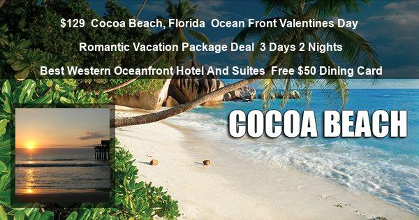 129 cocoa beach florida ocean front valentines day romantic vacation package deal - Valentines Day Getaway