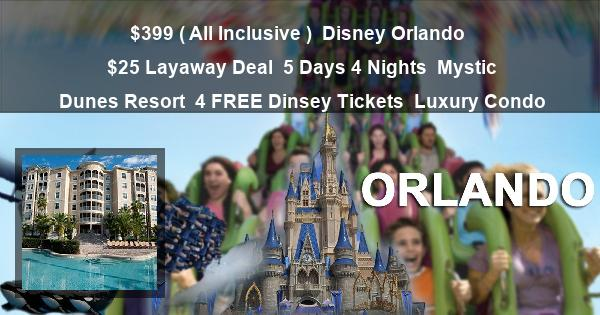 $399 ( All Inclusive ) | Disney Orlando | $25 Layaway Deal | 5 Days 4 Nights | Mystic Dunes Resort | 4 FREE Dinsey Tickets | Luxury Condo