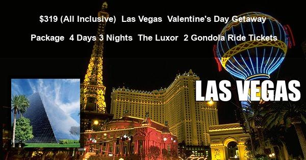 $319 ( All Inclusive ) | Las Vegas | Valentine's Day Getaway Package | 4 Days 3 Nights | The Luxor | 2 Gondola Ride Tickets
