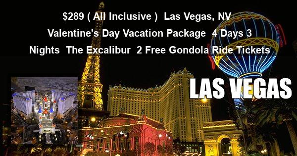 $289 ( All Inclusive )   Las Vegas, NV   Valentine's Day Vacation Package   4 Days 3 Nights   The Excalibur   2 Free Gondola Ride Tickets