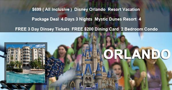 $699 ( All Inclusive ) | Disney Orlando | Resort Vacation Package Deal | 4 Days 3 Nights | Mystic Dunes Resort | 4 FREE 3 Day Dinsey Tickets | FREE $200 Dining Card | 2 Bedroom Condo