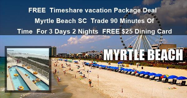Free Myrtle Beach SC Timeshare vacation Package Deal Trade 90 Minutes Of Time For 3 Days 2 Nights | FREE $25 Dining Card Additional Nights And Upgrades Available At Discounted Rates
