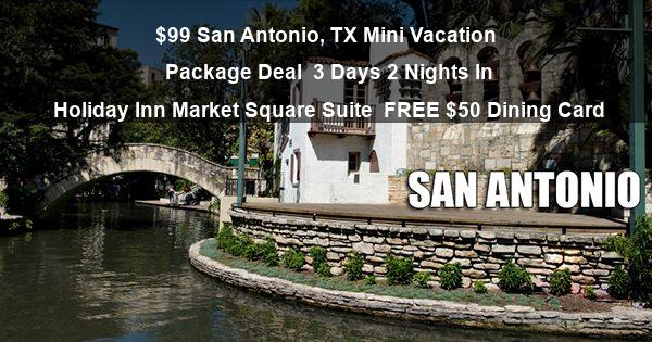 $99 San Antonio, TX Mini Vacation Package Deal | 3 Days 2 Nights In Holiday Inn Market Square Suite | FREE $50 Dining Card