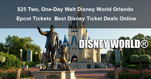 $25 Two, One-Day Walt Disney World Orlando Epcot Tickets | Best Disney Ticket Deals Online