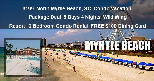 $199 | North Myrtle Beach, SC | Condo Vacation Package Deal | 5 Days 4 Nights | Wild Wing Resort  | 2 Bedroom Condo Rental | FREE $100 Dining Card